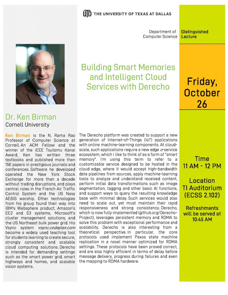 "CS Colloquium Series Presents Dr. Ken Birman (Cornell) || ""Building Smart Memories and Intelligent Cloud Services with Derecho"" @ TI Auditorium (ECSS 2.102)"